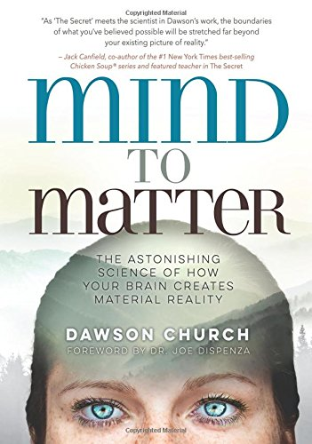 Mind to Matter: The Astonishing Science of How Your Brain Creates Material Reality cover