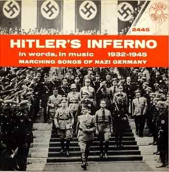 Hitler's Inferno in words, in music 1932-1945 Marching Songs of Nazi Germany