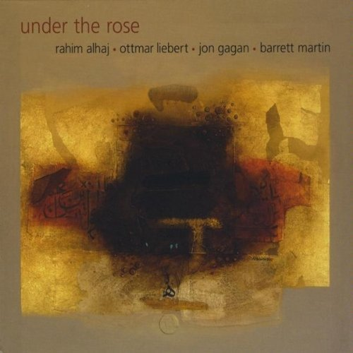 Under The Rose by Rahim AlHaj, Ottmar Liebert, Jon Gagan, Barrett Martin (2009-11-17?