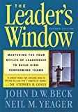img - for The Leader's Window: Mastering the Four Styles of Leadership to Build High-Performing Teams by John D.W. Beck (2001-09-18) book / textbook / text book