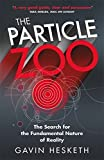 The Particle Zoo: The Search for the Fundamental Nature of Reality