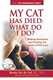 My Cat Has Died: What Do I Do?: Making Decisions a...