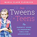 From Tweens to Teens: The Parents' Guide to Preparing Girls for Adolescence Audiobook by Maria Clark Fleshood Narrated by Tiffany Williams