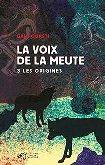 La voix de la meute, Tome 3 : Les origines par Guasti