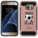 [NickyPrints] Hybrid Case For Galaxy S7 - Soccer Is Life Soccer Quote Girls Teens Design Printed with Embossed Effect - Unique Dual Layer Full Protection  Shockproof Galaxy S7  Rose Gold Case / Cover
