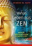 Wahres Leben aus Zen: Spirituelle Selbstverwirklichung im täglichen Leben