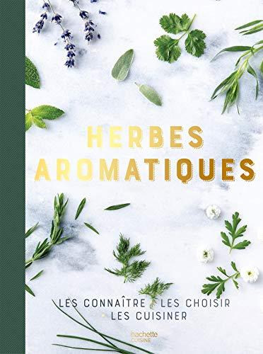 Amazon Com Herbes Aromatiques Les Connaitre Les Choisir Les