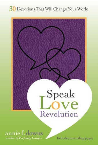 Book cover from Speak Love Revolution: 30 Devotions that Will Change Your World by Annie F. Downs