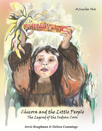 Chicora and the Little People: The Legend of the Indian Corn, a Lumbee Tale PDF