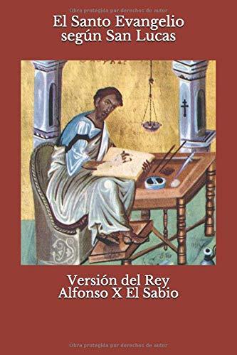 El Santo Evangelio Según San Lucas: Versión del Rey Alfonso X El ...