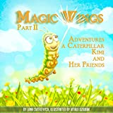 Magic Wings: (part 2). Adventures a caterpillar Kimi and her friends. The history of friendship and trust. (Worthy Wings)