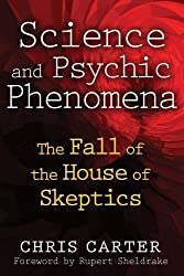 Science and Psychic Phenomena: The Fall of the House of Skeptics New of <i>Pa Edition by Carter, Chris published by Inner Traditions (2012)