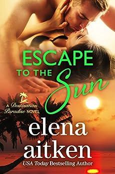 Escape to the Sun (Destination Paradise Book 2) by [Aitken, Elena]