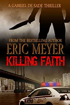 Killing Faith (A Gabriel De Sade Thriller Book 1) by [Meyer, Eric]