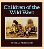 Children of the Wild West, Russell Freedman and R. Freedman, 0833558676