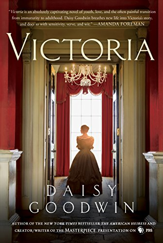 Victoria: A novel of a young queen by the Creator/Writer of the Masterpiece Presentation on PBS by [Goodwin, Daisy]