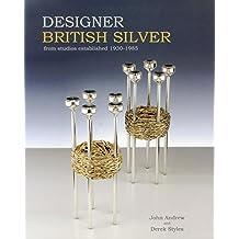 Designer British Silver: From Studios Established 1930-1985