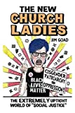 Book cover from The New Church Ladies: The Extremely Uptight World of Social Justice by Jim Goad