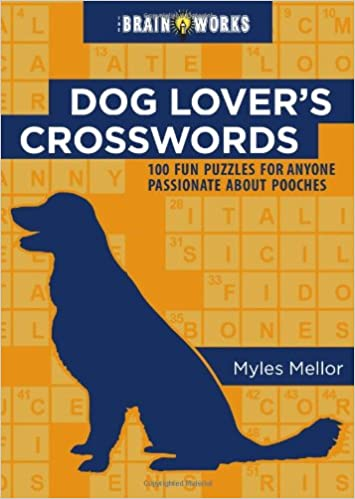 the brain works dog lovers crosswords 100 dog themed crossword puzzles for people partial to pooches myles mellor 9781416245056 amazoncom books