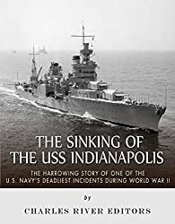 The Sinking of the USS Indianapolis: The Harrowing Story of One of the U.S. Navy's Deadliest Incidents during World War II