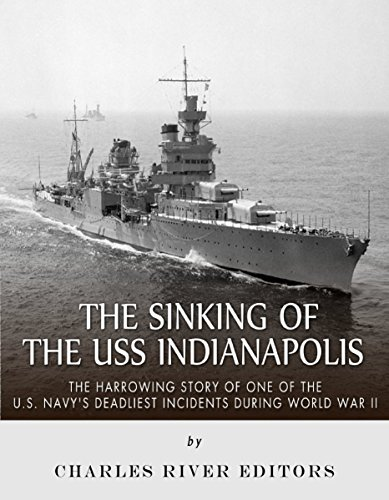 SS Indianapolis: The Harrowing Story of One of the U.S. Navy's Deadliest Incidents during World War II ()