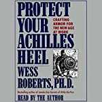 Protect Your Achilles Heel: Crafting Armor for the New Age at Work | Wess Roberts