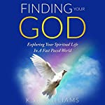Finding Your God: Exploring Your Spiritual Life in a Fast Paced World | K. W. Williams