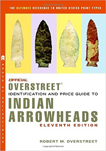 the-official-overstreet-identification-and-price-guide-to-indian-arrowheads-11th-edition-official-overstreet-indian-arrowhead-identification-and-price-guide