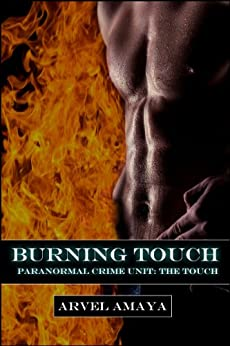 Burning Touch (Paranormal Crime Unit: The Touch #2) by [Amaya, Arvel]