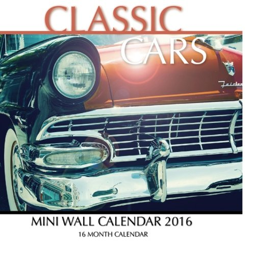 Classic Cars Mini Wall Calendar 2016: 16 Month Calendar