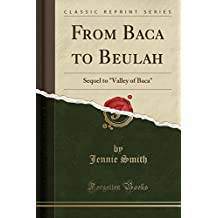 """From Baca to Beulah: Sequel to """"Valley of Baca"""" (Classic Reprint)"""