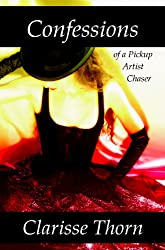 Confessions of a Pickup Artist Chaser: Long Interviews with Hideous Men