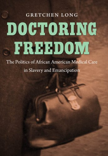 Search : Doctoring Freedom: The Politics of African American Medical Care in Slavery and Emancipation (The John Hope Franklin Series in African American History and Culture)