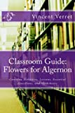 Classroom Guide: Flowers for Algernon: Contains Activities, Lessons, Essential Questions, and Worksheets (Instructional Resources for Teachers)