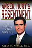 Anger, Hurt, and Resentment: Undo the Damage in Five Simple Steps by Ph.D. Glenn W. Nowell (2006-07-10)