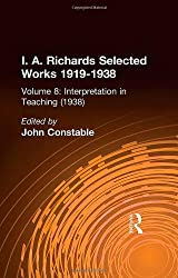 Interpretation In Teaching V 8 (I.A. Richards: Selected Works 1919-1938) by John Constable (2001-12-13)
