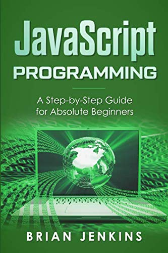 JavaScript Programming: A Step-by-Step Guide for Absolute Beginners