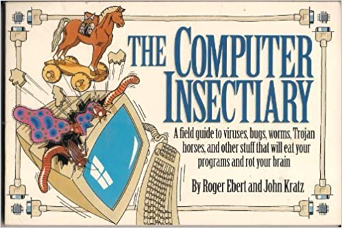 The Computer Insectiary: A Field Guide to Viruses, Bugs