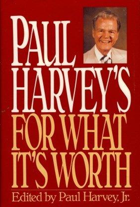 Paul Harvey'S For What It'S Worth by Paul Harvey Jr