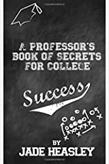 A Professor's Book of Secrets for College Success Paperback