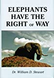 Elephants Have the Right of Way, William D. Stewart, 0533162734