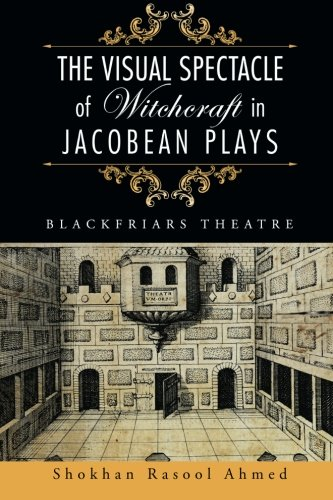 The Visual Spectacle of Witchcraft in Jacobean Plays: Blackfriars Theatre ePub fb2 ebook