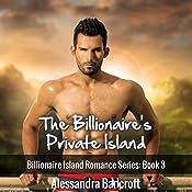 Billionaire Romance: The Billionaire's Private Island: Billionaire Island Romance Series, Book 3 | Alessandra Bancroft