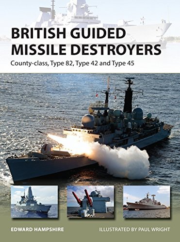 British Guided Missile Destroyers: County-class, Type 82, Type 42 and Type 45 (New Vanguard) British Destroyer