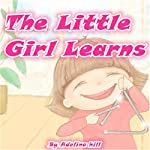 The Little Girl Learns | Adelina hill