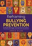 Reframing Bullying Prevention to Build Stronger School Communities, Dillon, James E., 1483365271