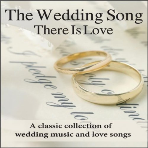The Wedding Song - There Is Love: Wedding Music For Weddings by