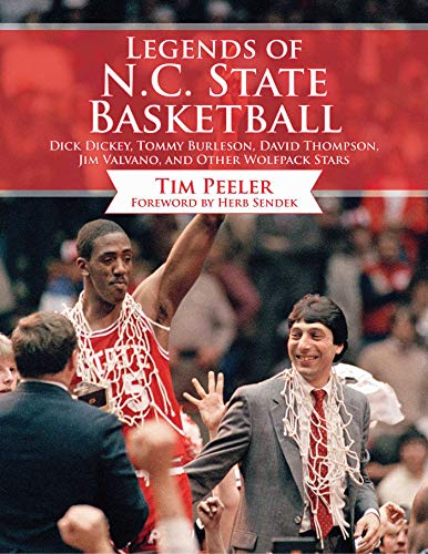 Legends of N.C. State Basketball: Dick Dickey, Tommy Burleson, David Thompson, Jim Valvano, and Other Wolfpack Stars ()