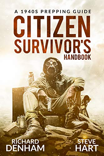 Citizen Survivor's Handbook: A 1940s Prepping Guide by [Denham, Richard, Hart, Steve]