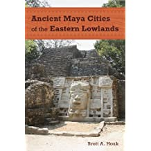 Ancient Maya Cities of the Eastern Lowlands: